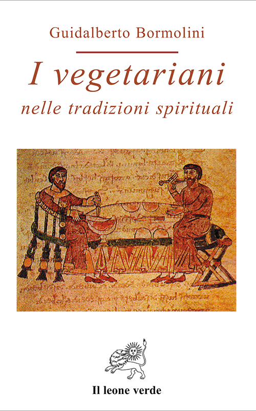I vegetariani nelle tradizioni spirituali libro di Guidalberto Bormolini Il leone verde 2000